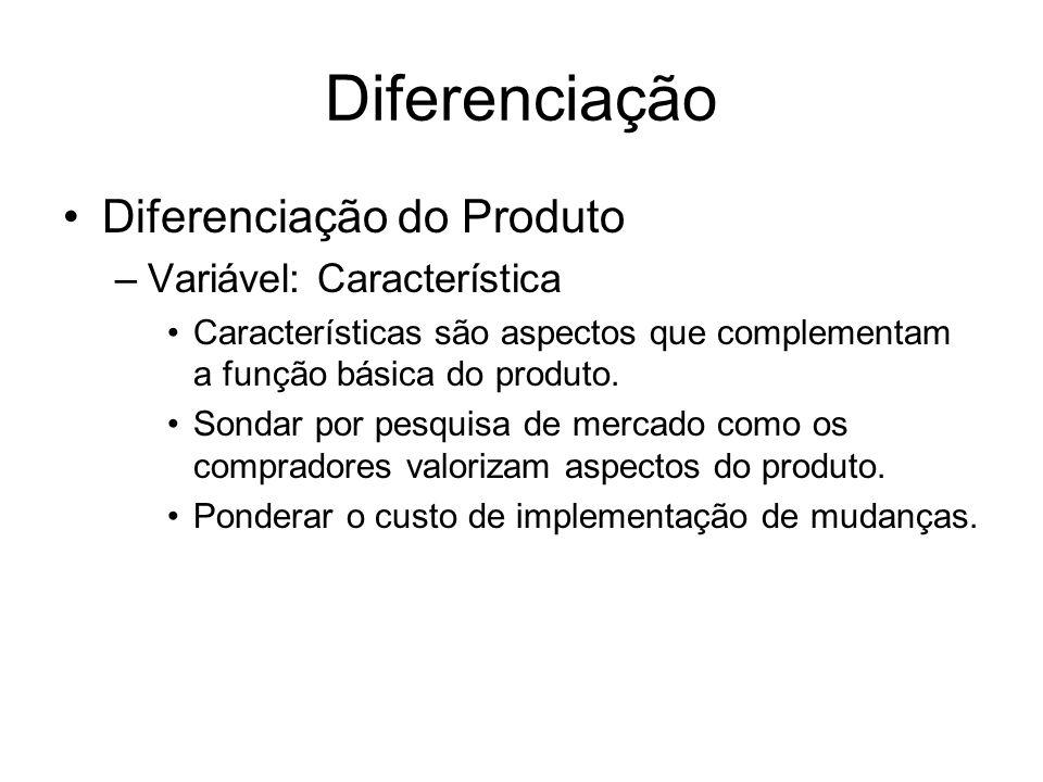 Diferenciação Diferenciação do Produto –Variável: Característica Características são aspectos que complementam a função básica do produto. Sondar por