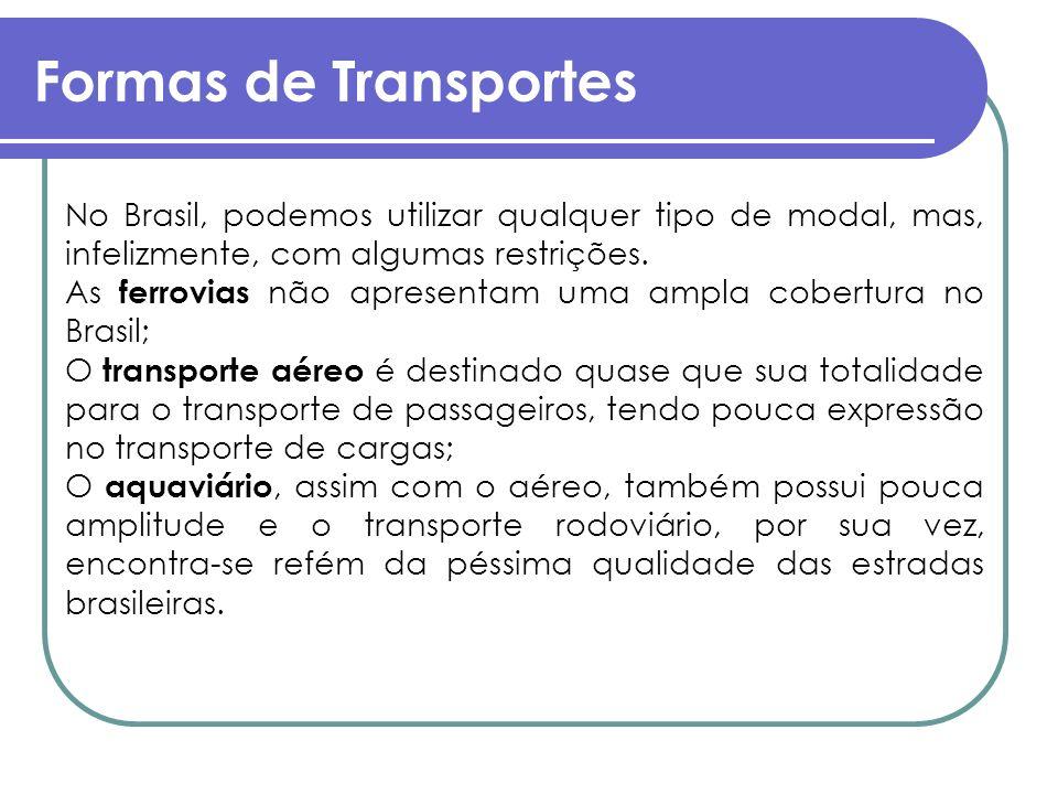 Formas de Transportes No Brasil, podemos utilizar qualquer tipo de modal, mas, infelizmente, com algumas restrições. As ferrovias não apresentam uma a