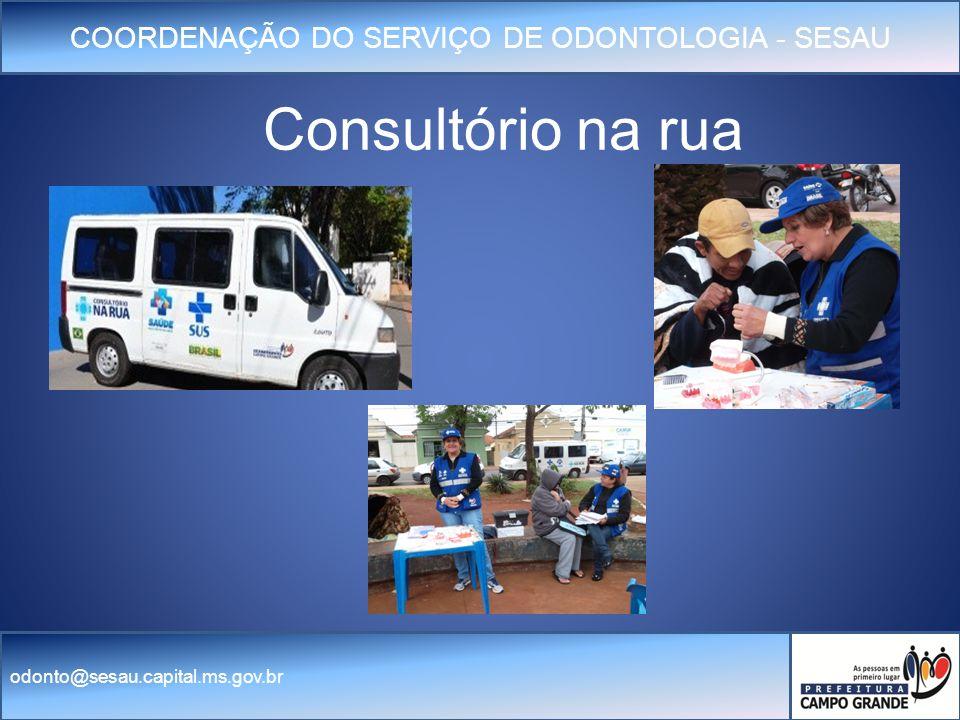 COORDENAÇÃO DO SERVIÇO DE ODONTOLOGIA - SESAU odonto@sesau.capital.ms.gov.br Consultório na rua