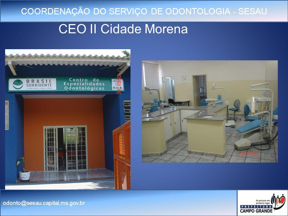 COORDENAÇÃO DO SERVIÇO DE ODONTOLOGIA - SESAU odonto@sesau.capital.ms.gov.br CEO II Cidade Morena