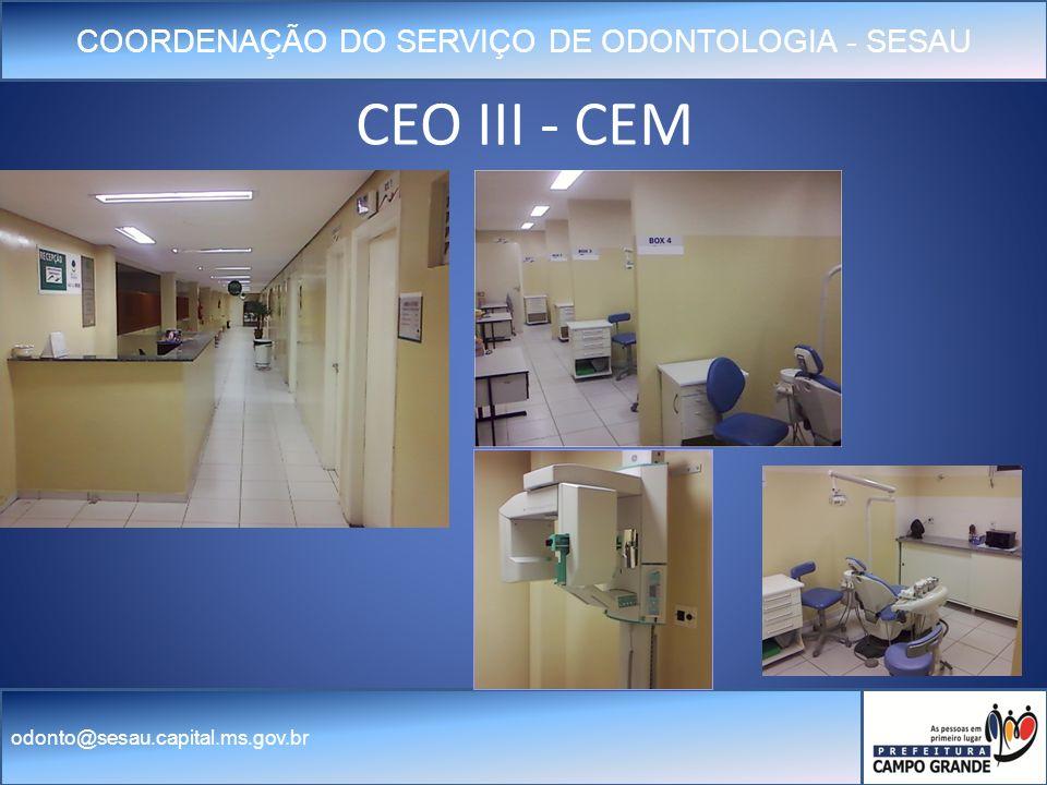 COORDENAÇÃO DO SERVIÇO DE ODONTOLOGIA - SESAU odonto@sesau.capital.ms.gov.br CEO III - CEM
