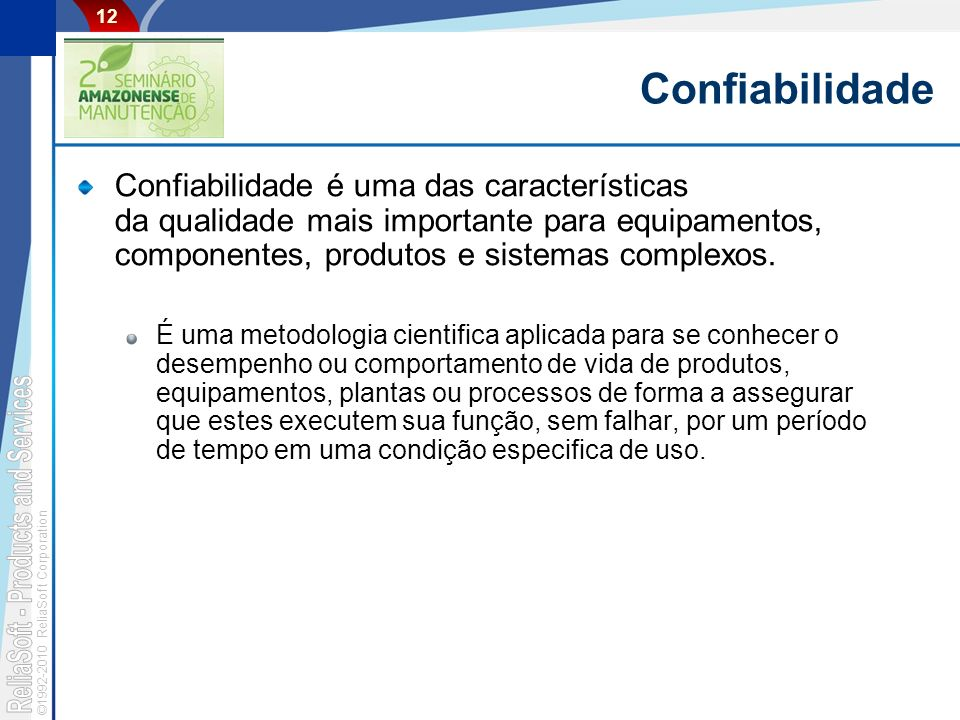 ©1992-2010 ReliaSoft Corporation 12 Confiabilidade Confiabilidade é uma das características da qualidade mais importante para equipamentos, componentes, produtos e sistemas complexos.
