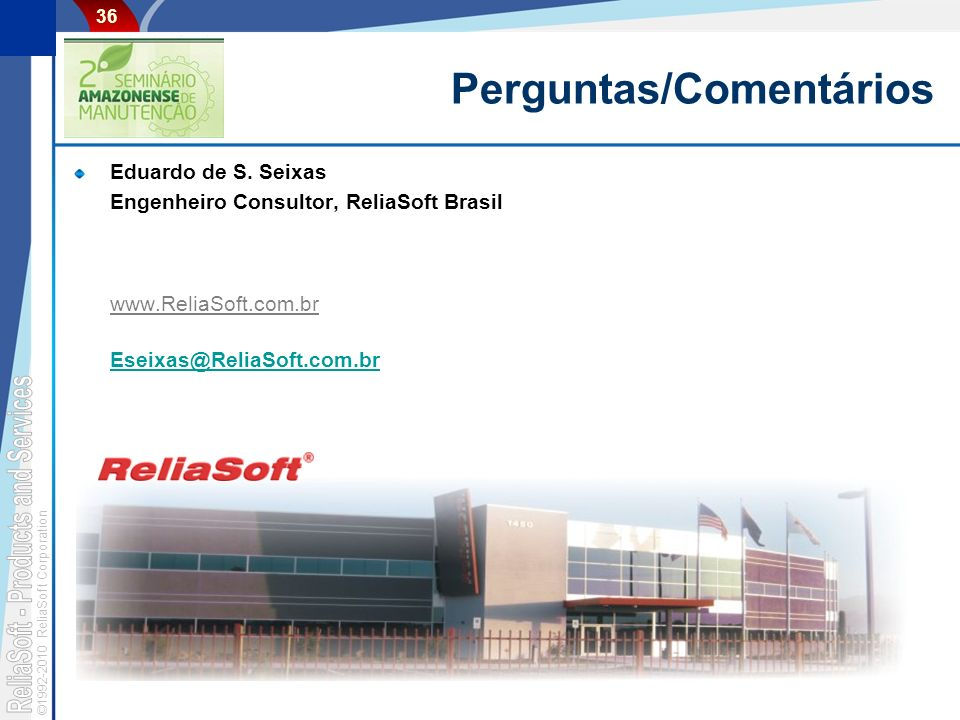 ©1992-2010 ReliaSoft Corporation 36 Perguntas/Comentários Eduardo de S. Seixas Engenheiro Consultor, ReliaSoft Brasil www.ReliaSoft.com.br Eseixas@Rel