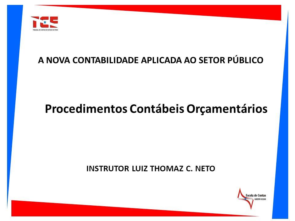 Procedimentos Contábeis Orçamentários A NOVA CONTABILIDADE APLICADA AO SETOR PÚBLICO INSTRUTOR LUIZ THOMAZ C. NETO