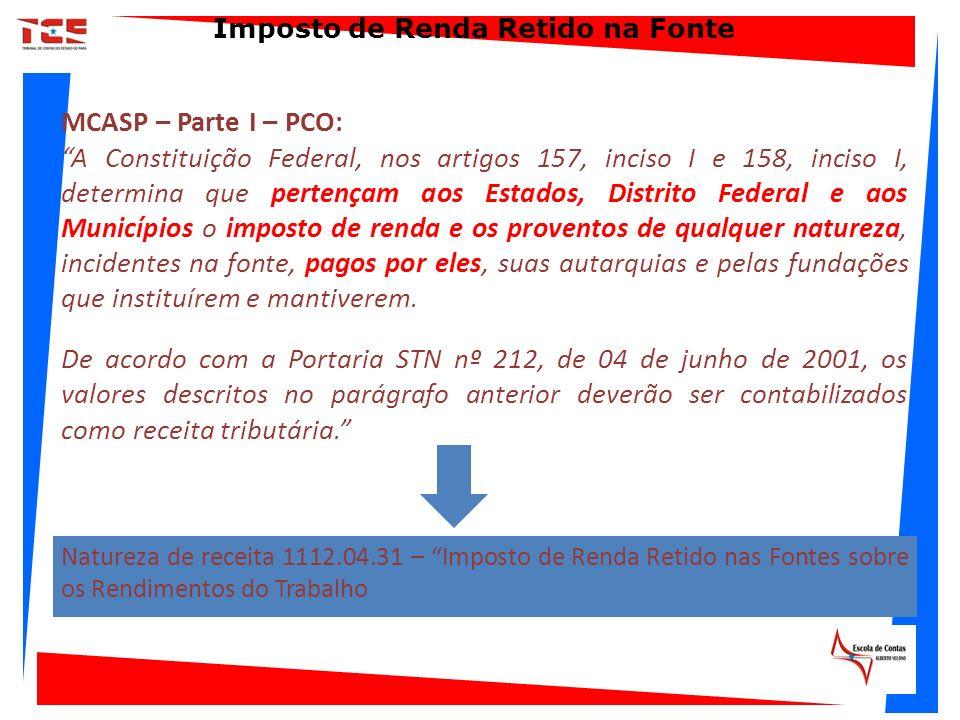 Natureza de receita 1112.04.31 – Imposto de Renda Retido nas Fontes sobre os Rendimentos do Trabalho MCASP – Parte I – PCO: A Constituição Federal, no
