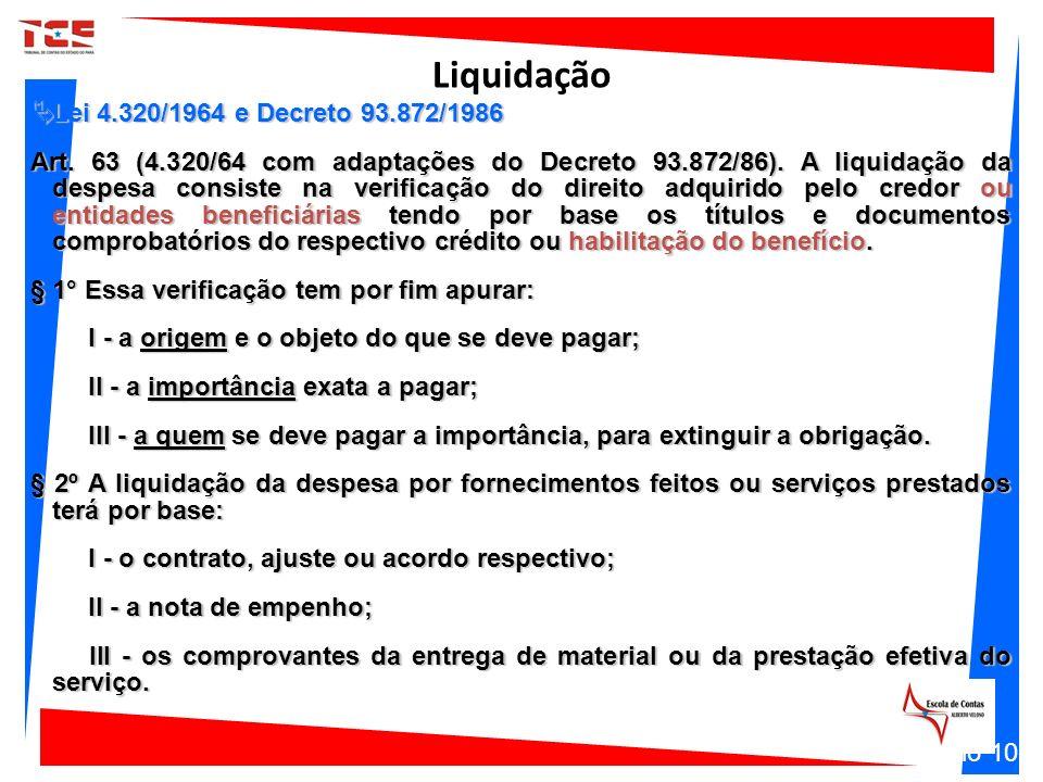 Liquidação Lei 4.320/1964 e Decreto 93.872/1986 Lei 4.320/1964 e Decreto 93.872/1986 Art. 63 (4.320/64 com adaptações do Decreto 93.872/86). A liquida