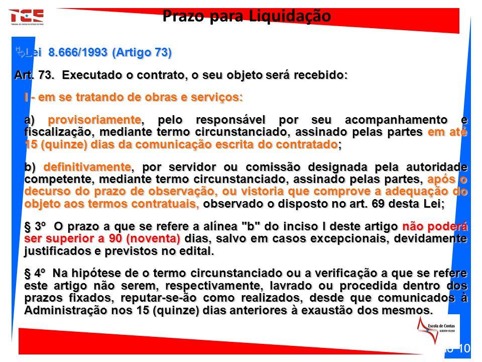 Lei 8.666/1993 (Artigo 73) Lei 8.666/1993 (Artigo 73) Art. 73. Executado o contrato, o seu objeto será recebido: I - em se tratando de obras e serviço