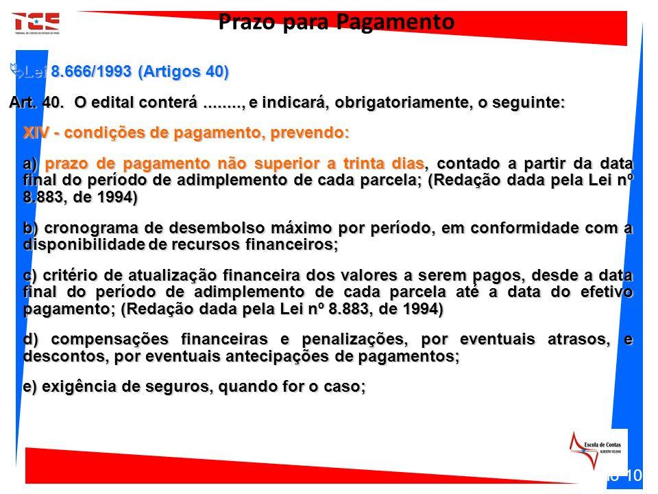 Lei 8.666/1993 (Artigos 40) Lei 8.666/1993 (Artigos 40) Art. 40. O edital conterá........, e indicará, obrigatoriamente, o seguinte: XIV - condições d