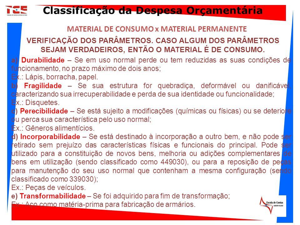 MATERIAL DE CONSUMO x MATERIAL PERMANENTE VERIFICAÇÃO DOS PARÂMETROS. CASO ALGUM DOS PARÂMETROS SEJAM VERDADEIROS, ENTÃO O MATERIAL É DE CONSUMO. a) D
