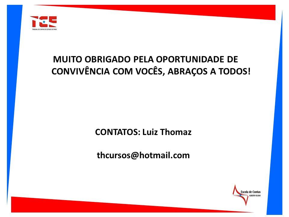 MUITO OBRIGADO PELA OPORTUNIDADE DE CONVIVÊNCIA COM VOCÊS, ABRAÇOS A TODOS! CONTATOS: Luiz Thomaz thcursos@hotmail.com