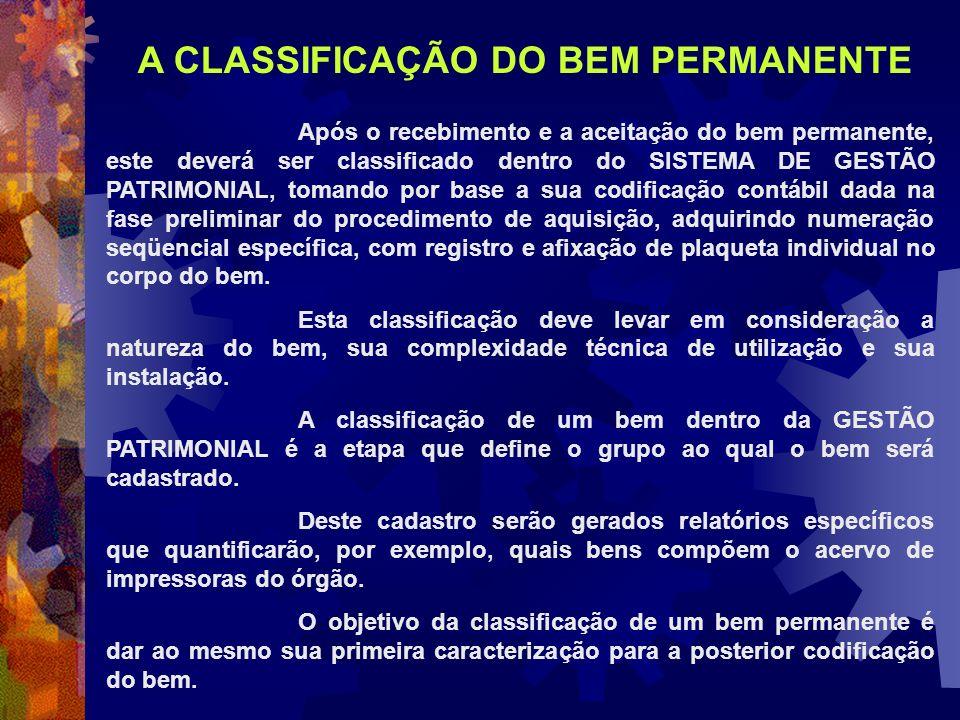 Após o recebimento e a aceitação do bem permanente, este deverá ser classificado dentro do SISTEMA DE GESTÃO PATRIMONIAL, tomando por base a sua codif