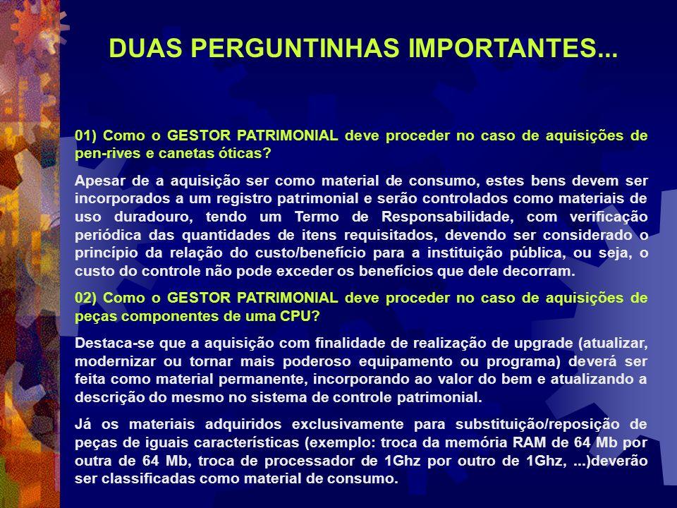 01) Como o GESTOR PATRIMONIAL deve proceder no caso de aquisições de pen-rives e canetas óticas? Apesar de a aquisição ser como material de consumo, e