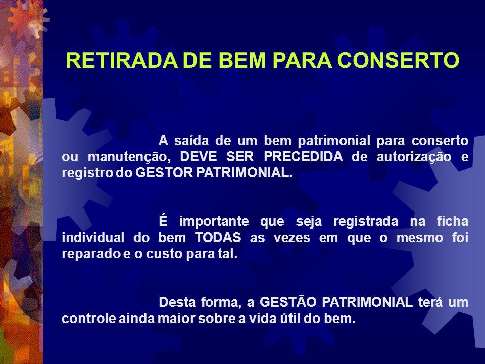 A saída de um bem patrimonial para conserto ou manutenção, DEVE SER PRECEDIDA de autorização e registro do GESTOR PATRIMONIAL. É importante que seja r