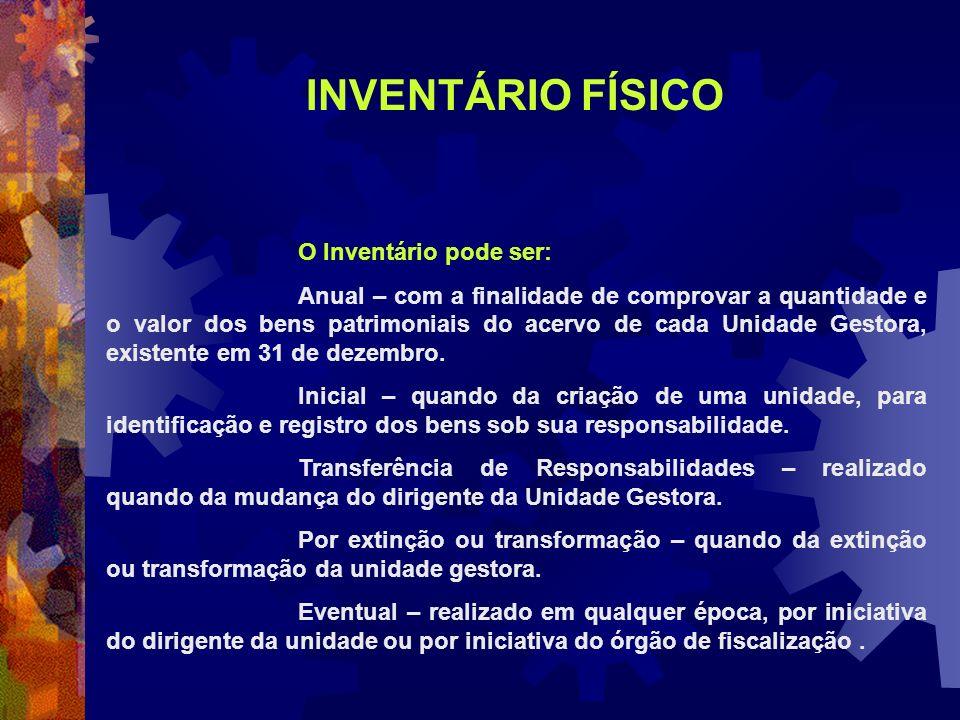 O Inventário pode ser: Anual – com a finalidade de comprovar a quantidade e o valor dos bens patrimoniais do acervo de cada Unidade Gestora, existente