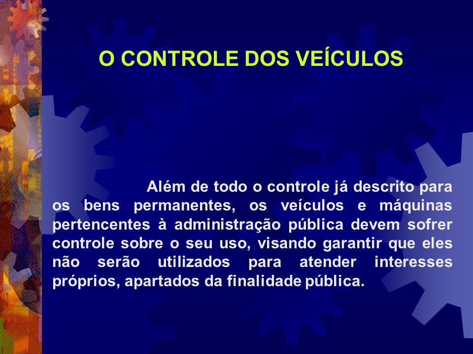 Além de todo o controle já descrito para os bens permanentes, os veículos e máquinas pertencentes à administração pública devem sofrer controle sobre
