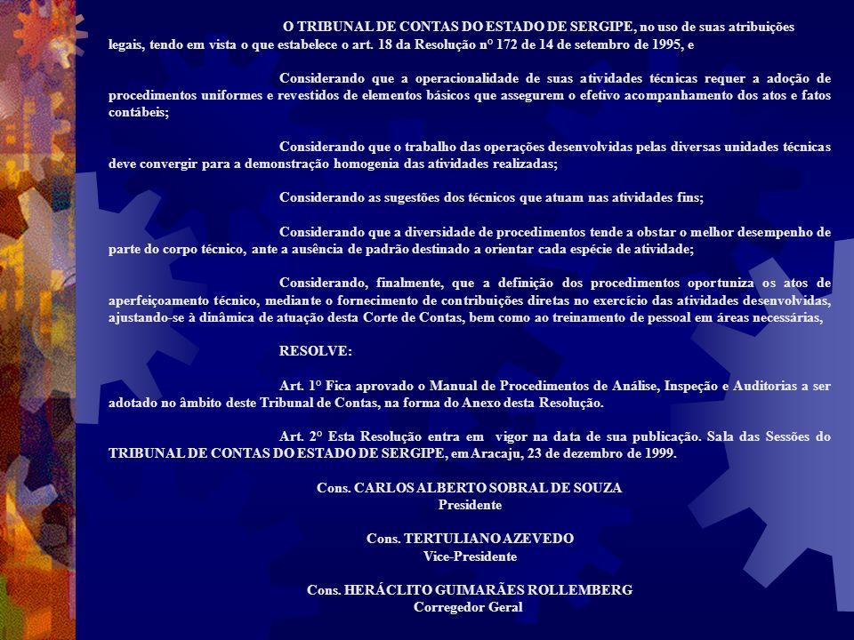 O TRIBUNAL DE CONTAS DO ESTADO DE SERGIPE, no uso de suas atribuições legais, tendo em vista o que estabelece o art. 18 da Resolução n° 172 de 14 de s
