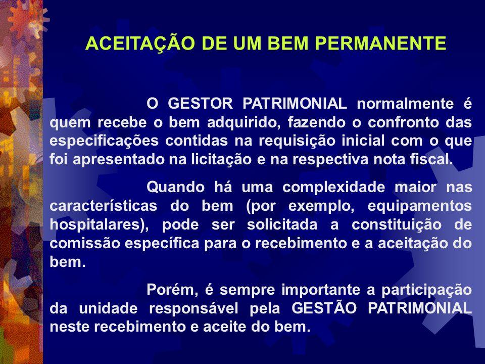 O GESTOR PATRIMONIAL normalmente é quem recebe o bem adquirido, fazendo o confronto das especificações contidas na requisição inicial com o que foi ap