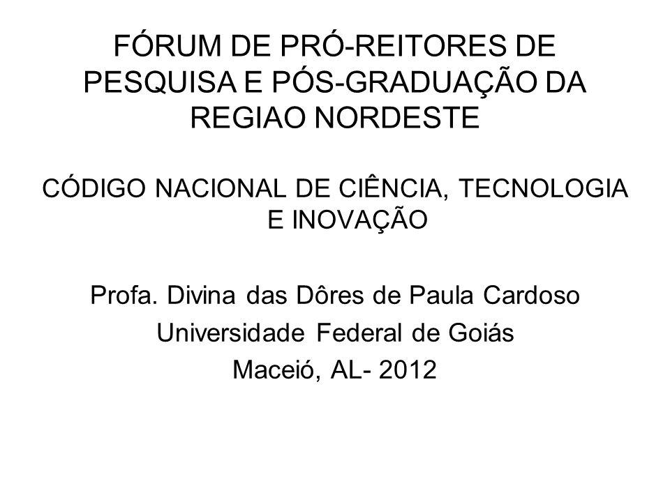 FÓRUM DE PRÓ-REITORES DE PESQUISA E PÓS-GRADUAÇÃO DA REGIAO NORDESTE CÓDIGO NACIONAL DE CIÊNCIA, TECNOLOGIA E INOVAÇÃO Profa.