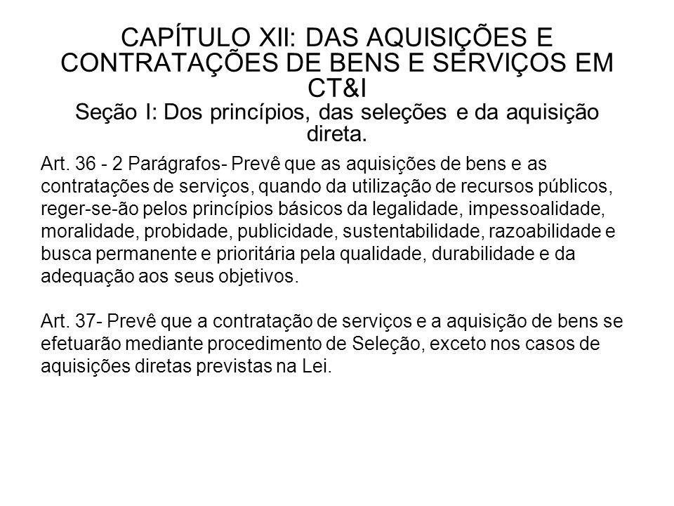 CAPÍTULO XII: DAS AQUISIÇÕES E CONTRATAÇÕES DE BENS E SERVIÇOS EM CT&I Seção I: Dos princípios, das seleções e da aquisição direta.