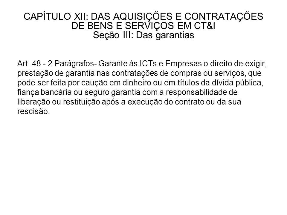CAPÍTULO XII: DAS AQUISIÇÕES E CONTRATAÇÕES DE BENS E SERVIÇOS EM CT&I Seção III: Das garantias Art.