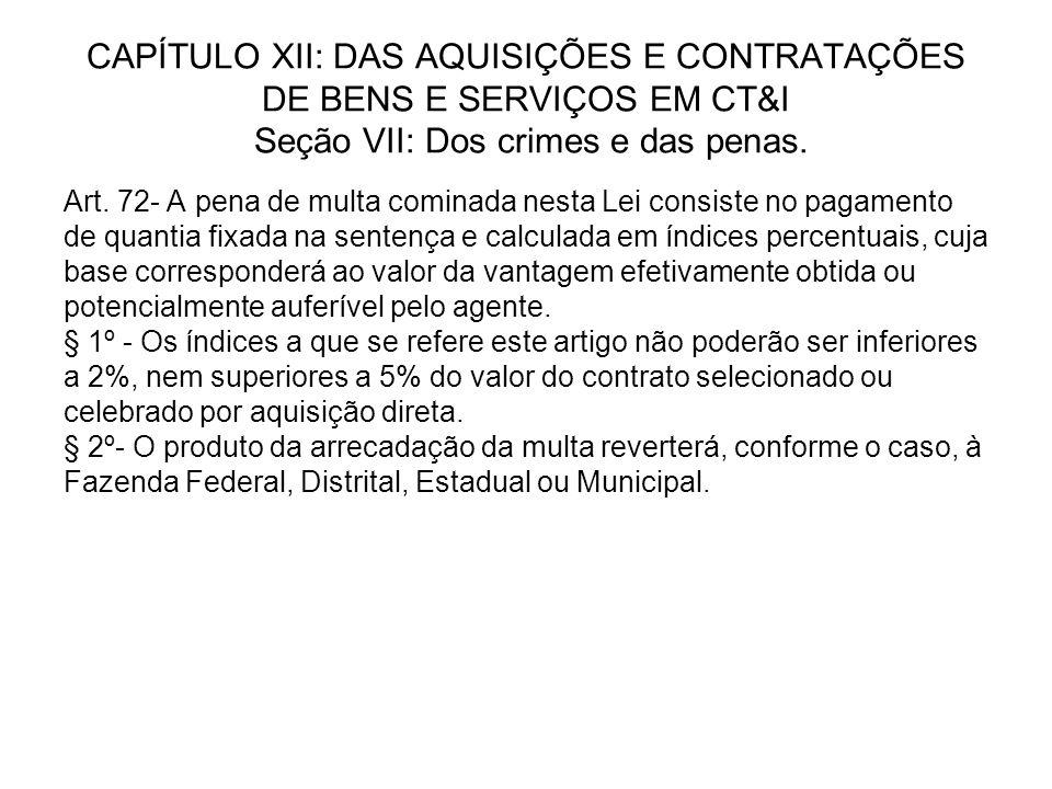 CAPÍTULO XII: DAS AQUISIÇÕES E CONTRATAÇÕES DE BENS E SERVIÇOS EM CT&I Seção VII: Dos crimes e das penas.