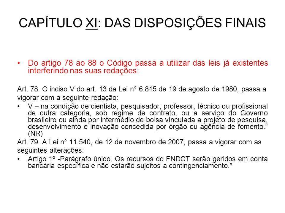 CAPÍTULO XI: DAS DISPOSIÇÕES FINAIS Do artigo 78 ao 88 o Código passa a utilizar das leis já existentes interferindo nas suas redações: Art.