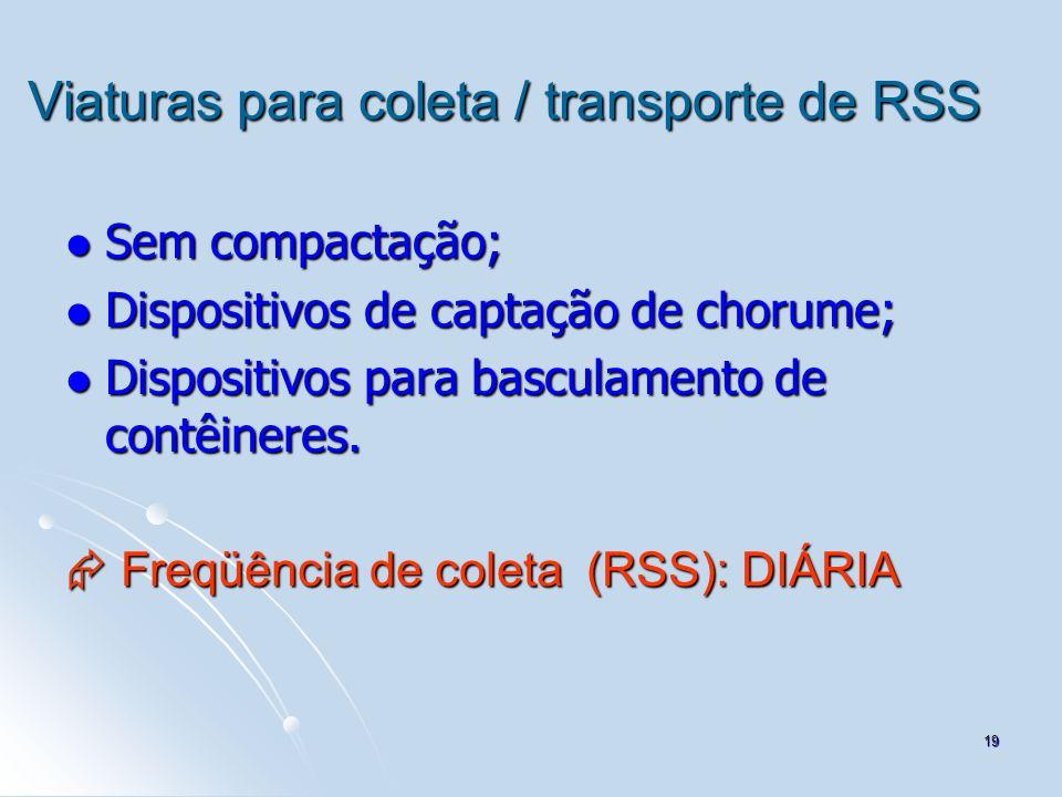 19 Viaturas para coleta / transporte de RSS Sem compactação; Sem compactação; Dispositivos de captação de chorume; Dispositivos de captação de chorume