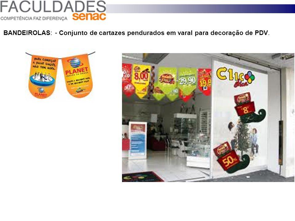 BANDEIROLAS: - Conjunto de cartazes pendurados em varal para decoração de PDV.