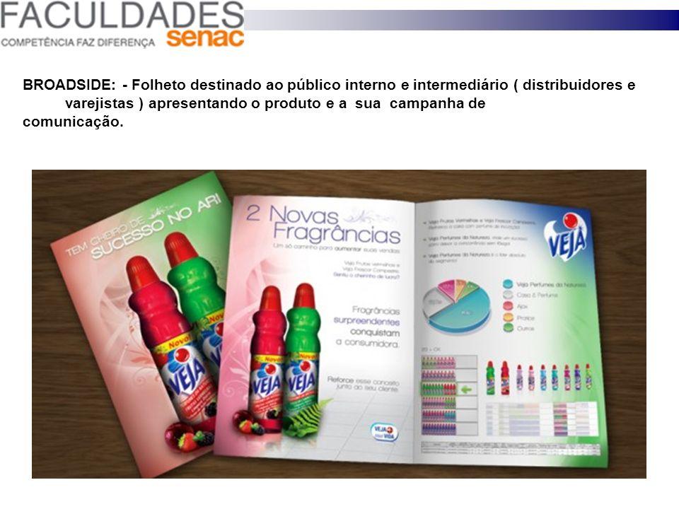 BROADSIDE: - Folheto destinado ao público interno e intermediário ( distribuidores e varejistas ) apresentando o produto e a sua campanha de comunicaç