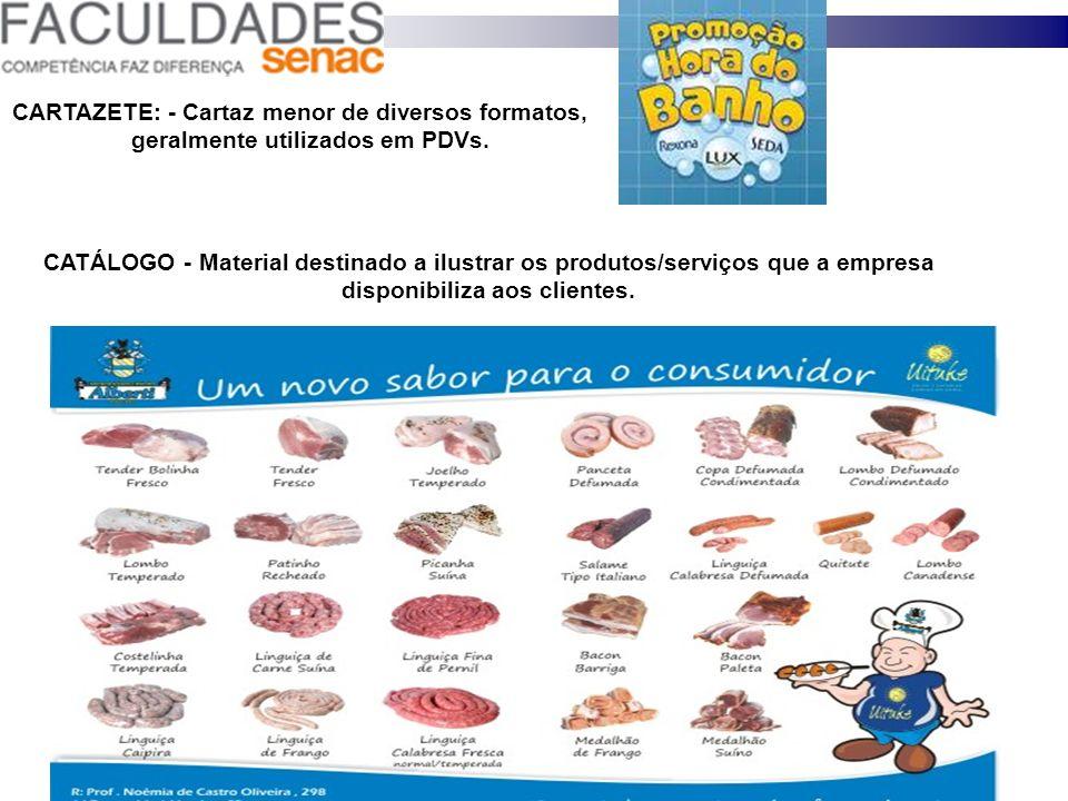 CARTAZETE: - Cartaz menor de diversos formatos, geralmente utilizados em PDVs. CATÁLOGO - Material destinado a ilustrar os produtos/serviços que a emp