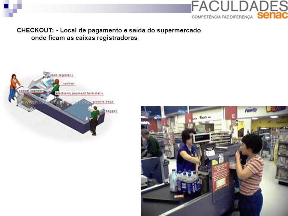 CHECKOUT: - Local de pagamento e saída do supermercado onde ficam as caixas registradoras.