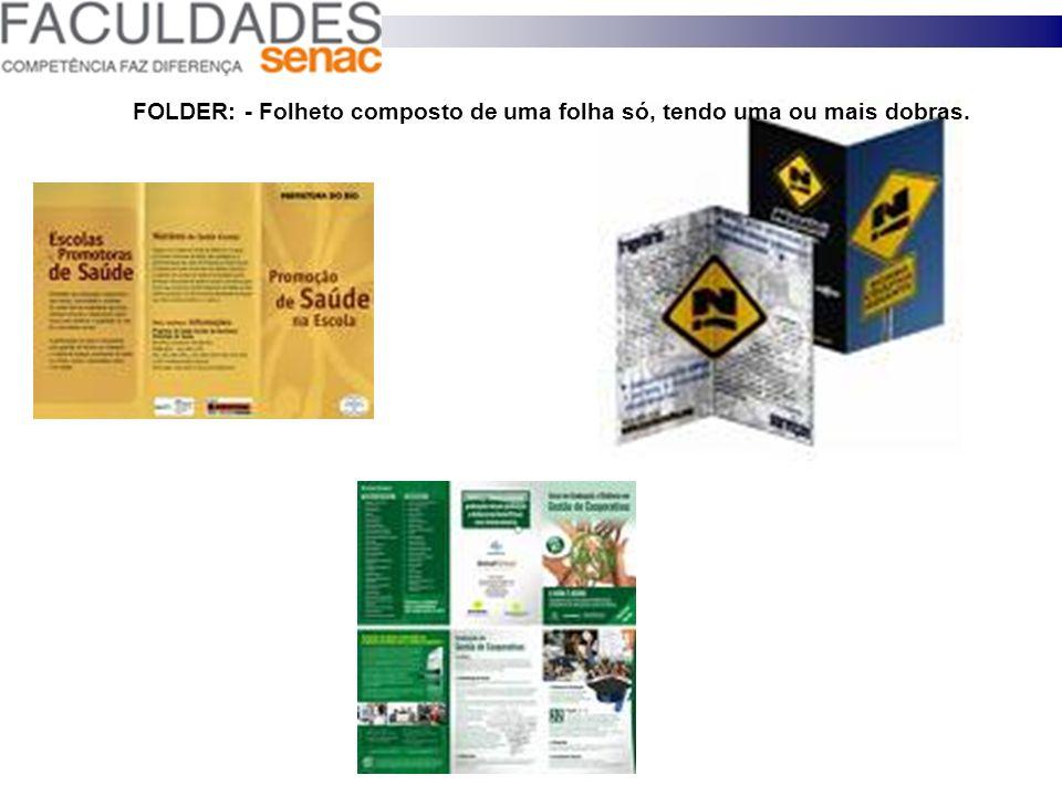 FOLDER: - Folheto composto de uma folha só, tendo uma ou mais dobras.