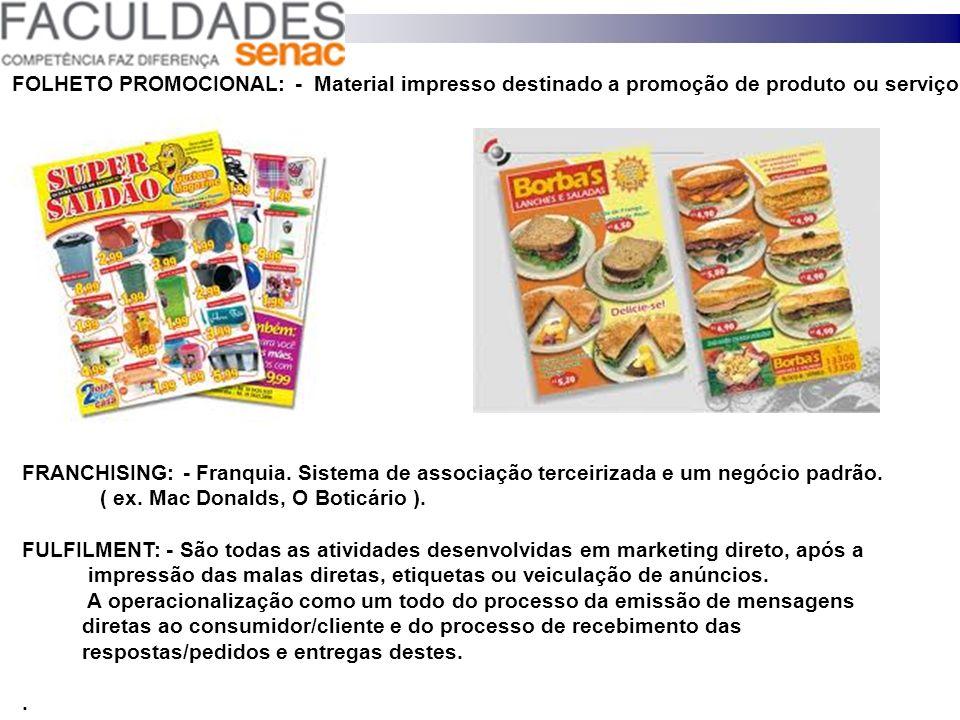 FOLHETO PROMOCIONAL: - Material impresso destinado a promoção de produto ou serviço. FRANCHISING: - Franquia. Sistema de associação terceirizada e um