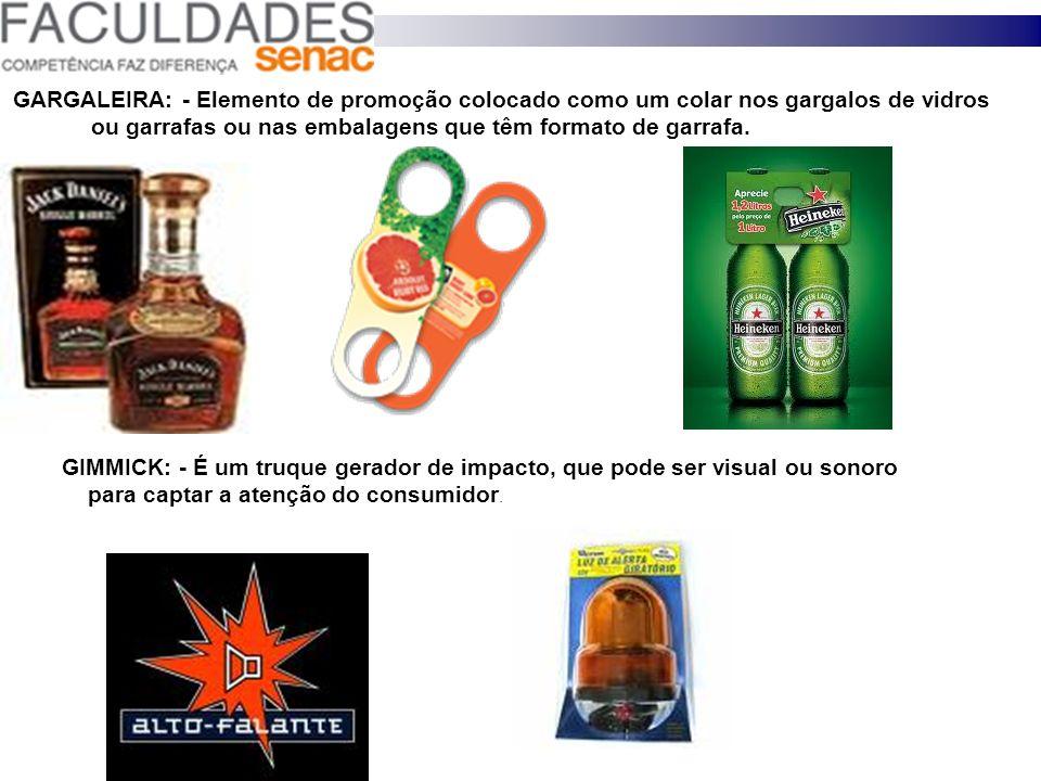 GARGALEIRA: - Elemento de promoção colocado como um colar nos gargalos de vidros ou garrafas ou nas embalagens que têm formato de garrafa. GIMMICK: -