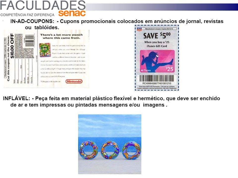 . IN-AD-COUPONS: - Cupons promocionais colocados em anúncios de jornal, revistas ou tablóides. INFLÁVEL: - Peça feita em material plástico flexível e