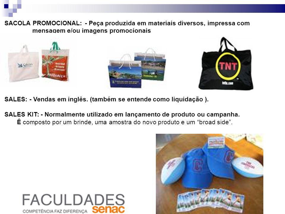 SACOLA PROMOCIONAL: - Peça produzida em materiais diversos, impressa com mensagem e/ou imagens promocionais SALES: - Vendas em inglês. (também se ente