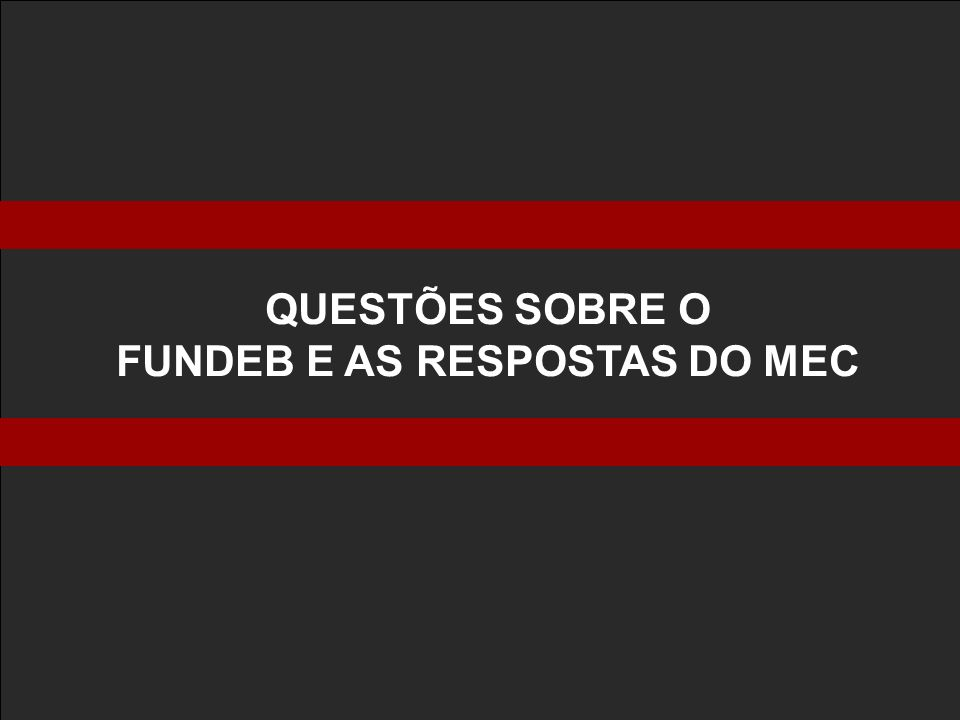 QUESTÕES SOBRE O FUNDEB E AS RESPOSTAS DO MEC