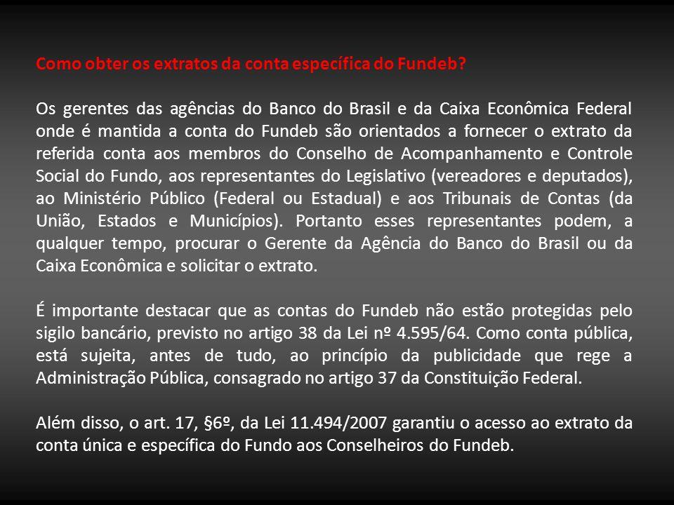Como obter os extratos da conta específica do Fundeb? Os gerentes das agências do Banco do Brasil e da Caixa Econômica Federal onde é mantida a conta