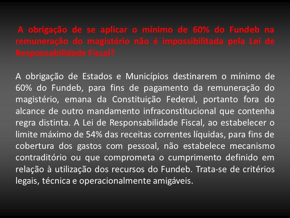 A obrigação de se aplicar o mínimo de 60% do Fundeb na remuneração do magistério não é impossibilitada pela Lei de Responsabilidade Fiscal? A obrigaçã