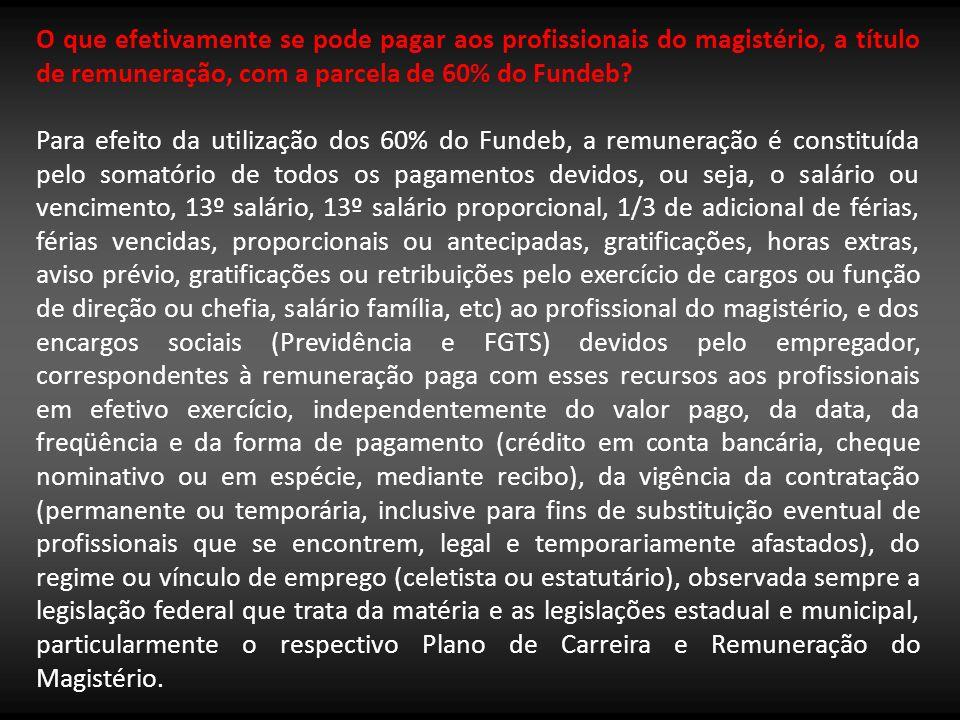 O que efetivamente se pode pagar aos profissionais do magistério, a título de remuneração, com a parcela de 60% do Fundeb? Para efeito da utilização d