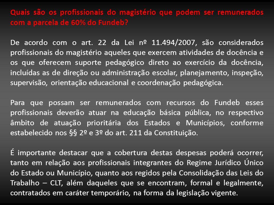 Quais são os profissionais do magistério que podem ser remunerados com a parcela de 60% do Fundeb? De acordo com o art. 22 da Lei nº 11.494/2007, são