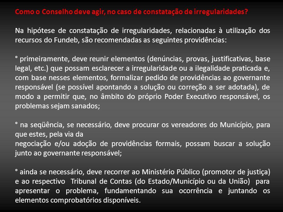 Como o Conselho deve agir, no caso de constatação de irregularidades? Na hipótese de constatação de irregularidades, relacionadas à utilização dos rec