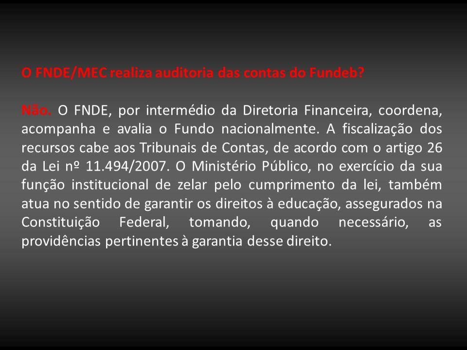 O FNDE/MEC realiza auditoria das contas do Fundeb? Não. O FNDE, por intermédio da Diretoria Financeira, coordena, acompanha e avalia o Fundo nacionalm