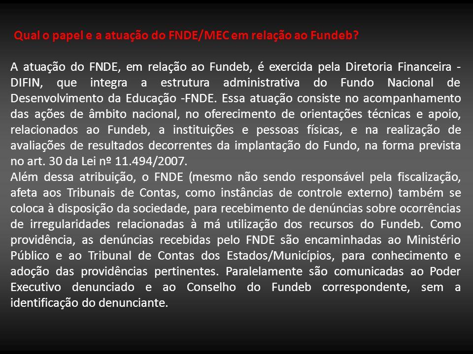 Qual o papel e a atuação do FNDE/MEC em relação ao Fundeb? A atuação do FNDE, em relação ao Fundeb, é exercida pela Diretoria Financeira - DIFIN, que