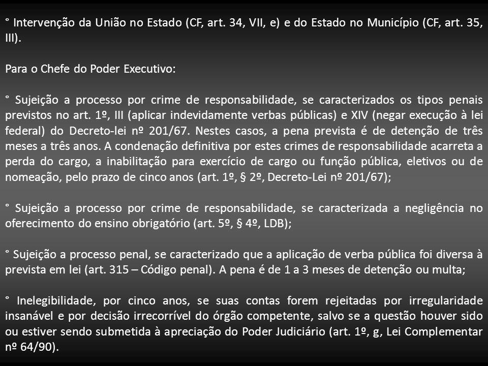 ° Intervenção da União no Estado (CF, art. 34, VII, e) e do Estado no Município (CF, art. 35, III). Para o Chefe do Poder Executivo: ° Sujeição a proc
