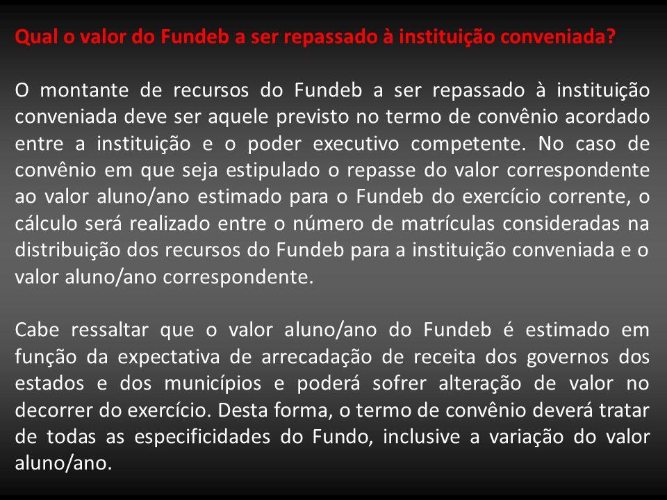 Qual o valor do Fundeb a ser repassado à instituição conveniada? O montante de recursos do Fundeb a ser repassado à instituição conveniada deve ser aq
