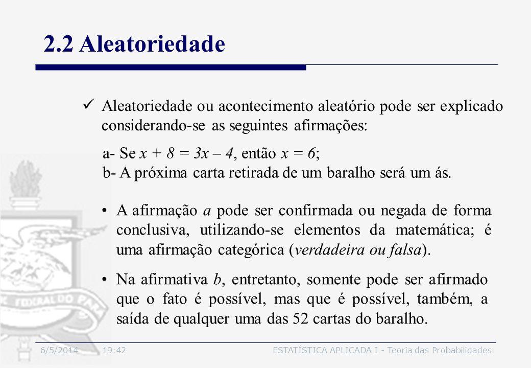 6/5/2014 19:44ESTATÍSTICA APLICADA I - Teoria das Probabilidades 2.2 Aleatoriedade Aleatoriedade ou acontecimento aleatório pode ser explicado conside