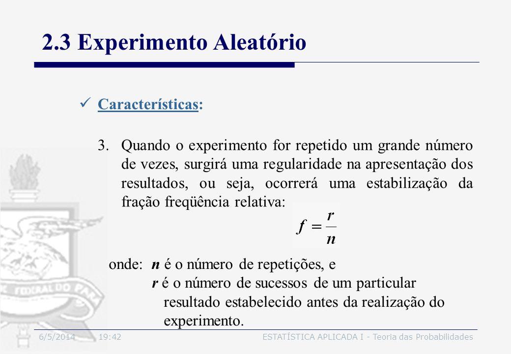 6/5/2014 19:44ESTATÍSTICA APLICADA I - Teoria das Probabilidades 2.3 Experimento Aleatório Características: 3.Quando o experimento for repetido um gra