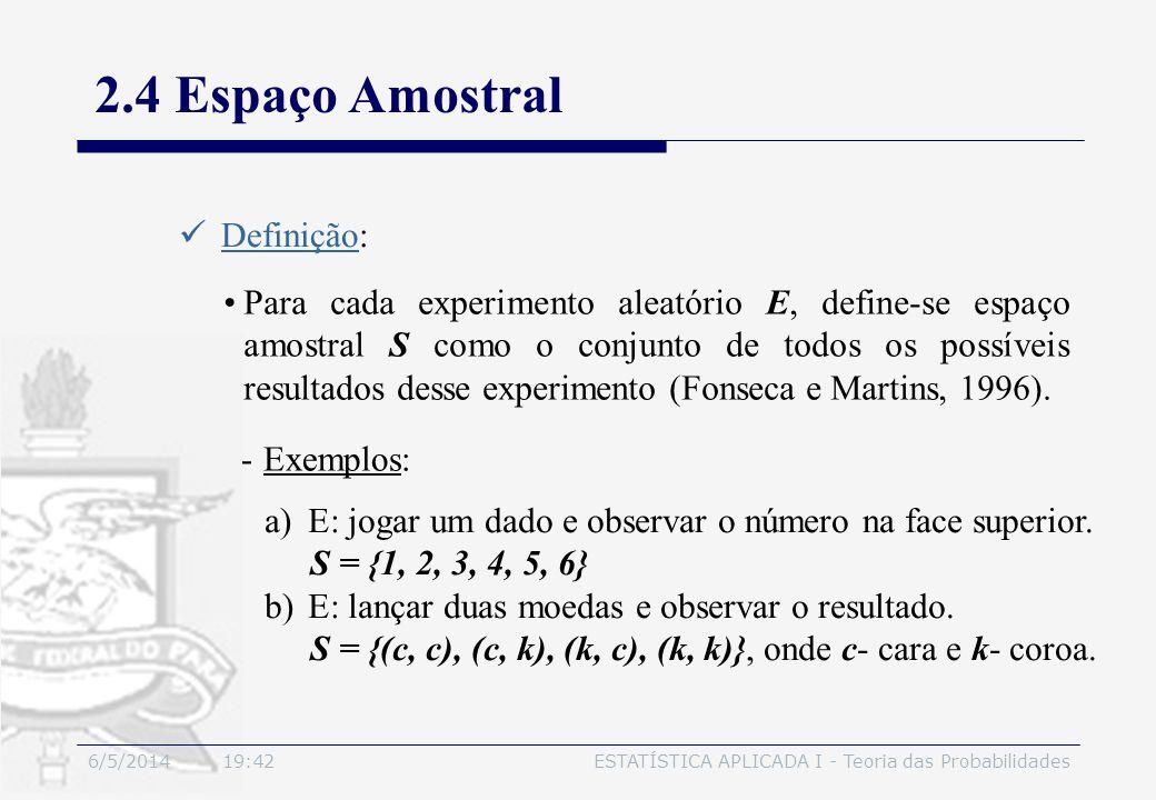 6/5/2014 19:44ESTATÍSTICA APLICADA I - Teoria das Probabilidades 2.4 Espaço Amostral Definição: Para cada experimento aleatório E, define-se espaço am