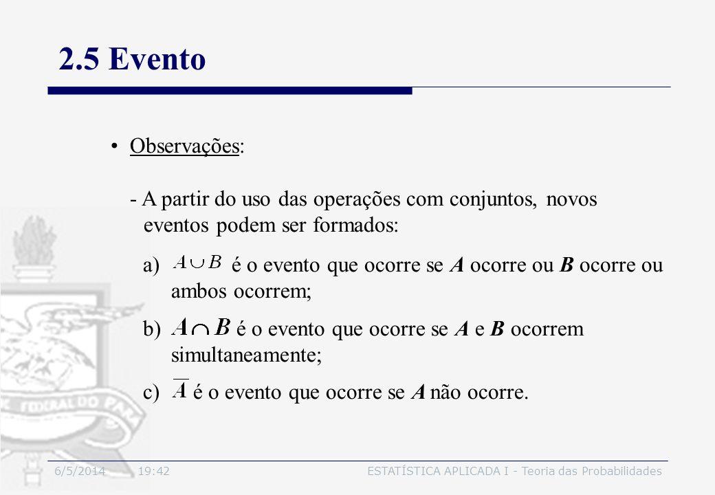 6/5/2014 19:44ESTATÍSTICA APLICADA I - Teoria das Probabilidades 2.5 Evento Observações: - A partir do uso das operações com conjuntos, novos eventos